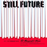 Still Future 7th - 16th February 2014