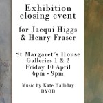 Jacqui Higgs & Henry Fraser | Exhibition closing event