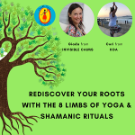 Rediscover your Roots with the 8 Limbs of Yoga and Shamanic Rituals